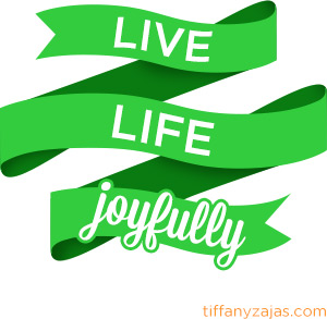 Live Life Joyfully - tiffanyzajas.com